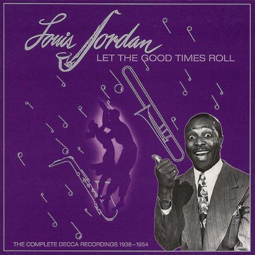 Louis Jordan - Let The Good Times Roll: The Complete Decca Recordings 1938-1954 - Zortam Music