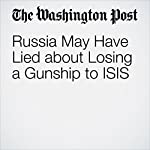 Russia May Have Lied about Losing a Gunship to ISIS | Andrew Roth,Thomas Gibbons-Neff