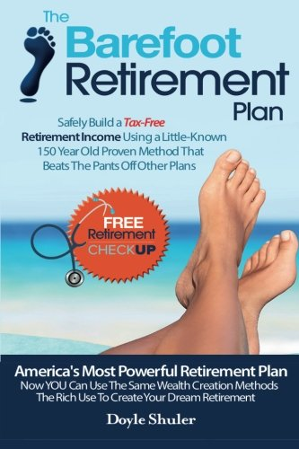 The Barefoot Retirement Plan: Safely Build a Tax-Free Retirement Income Using a Little-Known 150 Year Old Proven Retirement Planning Method That Beats The Pants Off Other Plans (Tax Free Income compare prices)
