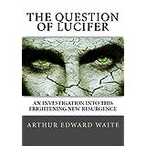 The Question Of Lucifer ~ Arthur Edward Waite