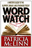 Book cover image for Word Watch: A Writer's Guide to the Slippery, Sneaky and Otherwise Tricky