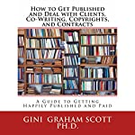 How to Get Published and Deal with Clients, Co-Writing, Copyrights, and Contracts: How to Get Happily Published and Get Paid | Gini Graham Scott