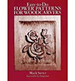img - for By Mack Sutter Easy-to-Do Flower Patterns for Woodcarvers (Dover Woodworking) [Paperback] book / textbook / text book