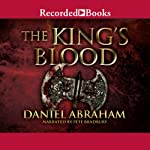 The King's Blood: The Dagger and the Coin, Book 2 (       UNABRIDGED) by Daniel Abraham Narrated by Pete Bradbury