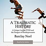 A Traumatic History: A Unique Look at PTSD and the Dangers of Antidepressants | [Barclay L. Neel]