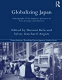 img - for Globalizing Japan: Ethnography of the Japanese presence in Asia, Europe, and America (Nissan Institute/Routledge Japanese Studies) book / textbook / text book