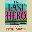 The Last Hero Audiobook by Peter Forbath Narrated by Simon Vance