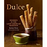 Dulce: Desserts in the Latin-American Traditionby Joseluis Flores