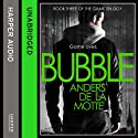 Bubble: The Game Trilogy, Book 3 (       UNABRIDGED) by Anders de la Motte Narrated by Saul Reichlin