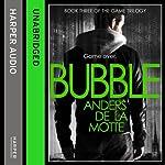 Bubble: The Game Trilogy, Book 3 | Anders de la Motte