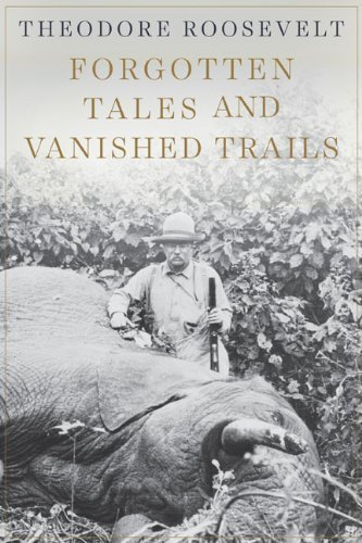 Forgotten Tales and Vanished Trails by Theodore Roosevelt (2014-08-05)