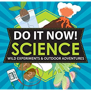Do It Now! Science: Wild Experiments &amp; Outdoor Adventures