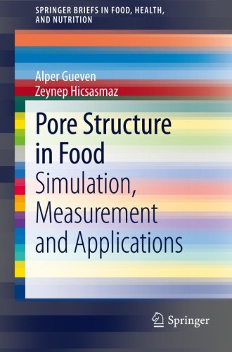 Pore Structure in Food: Simulation, Measurement and Applications (SpringerBriefs in Food, Health, and Nutrition)