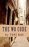 img - for The Wo Code: A guide for Women on how to treat other Women, and how to treat men, to cultivate a society full of lovely, powerful ladies. book / textbook / text book
