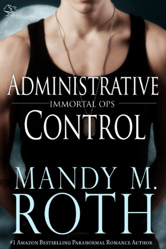Mandy M. Roth - Administrative Control (Immortal Ops Book 6)