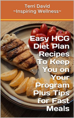 Easy HCG Diet Plan Recipes To Keep You on Your Program Plus Tips for Fast Meals