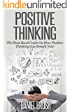 Positive Thinking: The Must Read Guide On How Positive Thinking Can Benefit You!