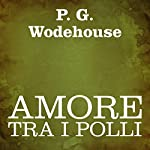 Amore tra i polli [Love Among the Chickens] | P. G. Wodehouse