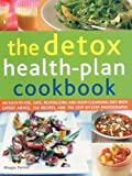 The Detox Health-Plan Cookbook: An Easy-To-Use, Safe, Revitalizing And Body-Cleansing Diet With Expert Advice, 150 Recipes, And 750 Step-By-Step Photographs by Pannell, Maggie (2015) Paperback
