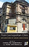 Post-Cosmopolitan Cities: Explorations of Urban Coexistence (Space and Place) (0857455109) by Caroline Humphrey