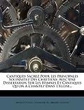 img - for Cantiques Sacrez Pour Les Principales Solennitez Des Chretiens: Avec Une Dissertation Sur Les Hymnes Et Cantiques Qu'on a Chantez Dans L'Eglise... (French Edition) book / textbook / text book