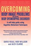 Overcoming Body Image Problems including Body Dysmorphic Disorder