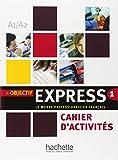 Objectif express. Cahier d'activités. Per le Scuole superiori: Objectif Express 1. Niveau A1-A2. Cahier D'Activités (Objectif Express Nouvelle Édition / Objectif Express)