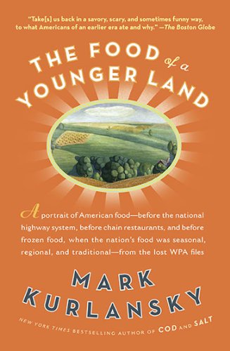 The Food of a Younger Land: A portrait of American food- before the national highway system, before chainrestaurants, and before frozen food, when the nation's food was seasonal,