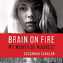 Brain on Fire: My Month of Madness Audiobook by Susannah Cahalan Narrated by Heather Henderson