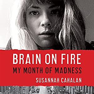 Brain on Fire: My Month of Madness | [Susannah Cahalan]
