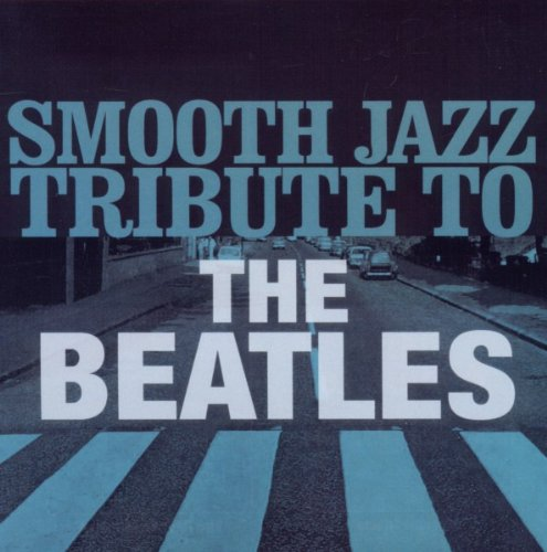 Smooth Jazz Tribute to the Beatles by Beatles Tribute