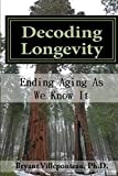 Decoding Longevity: Ending Aging As We Know It