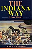The Indiana Way: A State History (A Midland Book)