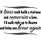 IF TEARS COULD BUILD A STAIRWAY AND MEMORIES A LANE, I'D WALK RIGHT UP TO HEAVEN AND BRING YOU HOME AGAIN Inspirational Family Nursery Vinyl Wall Art Vinyl Wall Art Saying Quote Decal Graphics Matte Black