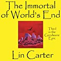 The Immortal of World's End: Gondwane Epic, Book 3 Audiobook by Lin Carter Narrated by Daniel N. Wallace