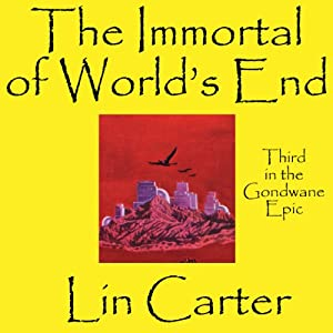The Immortal of World's End: Gondwane Epic, Book 3 | [Lin Carter]