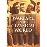 Warfare in the Classical World: An Illustrated Encyclopedia of Weapons, Warriors and Warfare in the Ancient Civilizations of Greece and Rome ~ John Gibson Warry