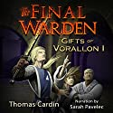 The Final Warden: Gifts of Vorallon, Book 1 (       UNABRIDGED) by Thomas Cardin Narrated by Sarah Pavelec