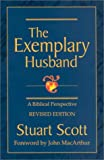 img - for The Exemplary Husband: A Biblical Perspective [Paperback] [MN] (Author) Stuart Scott, John MacArthur book / textbook / text book