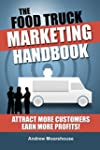 The Food Truck Marketing Handbook (Fo...