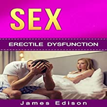 SEX: Erectile Dysfunction: How to Cure Erectile Dysfunction Forever Audiobook by James Edison Narrated by Mike Cahill