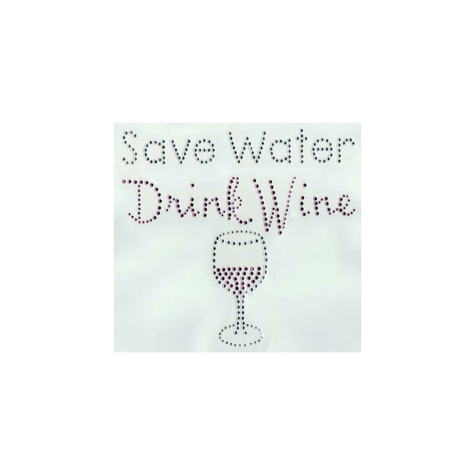 9ce0d9b98 Sues Sparklers Save Water Drink Wine Rhinestone Transfer on PopScreen