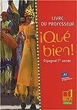 Espagnol 1re année Qué bien! : Livre du professeur