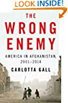 The Wrong Enemy: America in Afghanist...