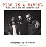 img - for Fish in a Barrel: Nick Cave and the Bad Seeds on Tour book / textbook / text book
