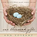 One Thousand Gifts: A Dare to Live Fully Right Where You Are (       UNABRIDGED) by Ann Voskamp Narrated by Ann Voskamp