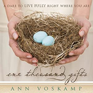 One Thousand Gifts: A Dare to Live Fully Right Where You Are | [Ann Voskamp]