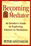 Becoming a Mediator: An Insider's Guide to Exploring Careers in Mediation