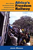 Africas Freedom Railway: How a Chinese Development Project Changed Lives and Livelihoods in Tanzania