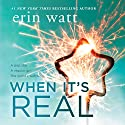 When It's Real Audiobook by Erin Watt Narrated by Caitlin Kelly, Teddy Hamilton